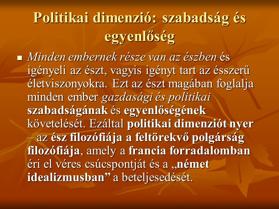 Politikai dimenzió: szabadság és egyenlőség Minden embernek része van az észben és igényeli az észt, vagyis igényt tart az ésszerű életviszonyokra.