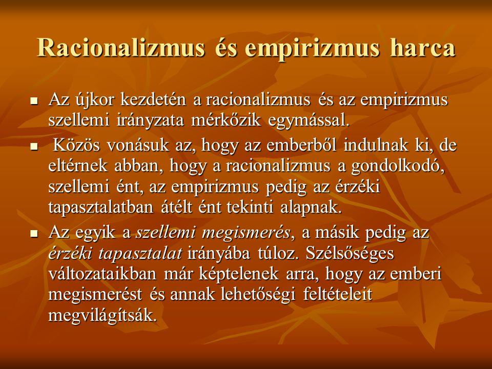 Racionalizmus és empirizmus harca Az újkor kezdetén a racionalizmus és az empirizmus szellemi irányzata mérkőzik egymással.