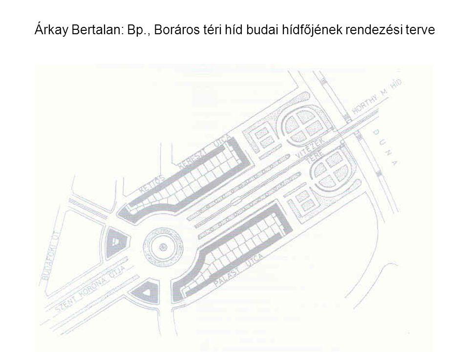 Árkay Bertalan: Bp., Boráros téri híd budai hídfőjének rendezési terve