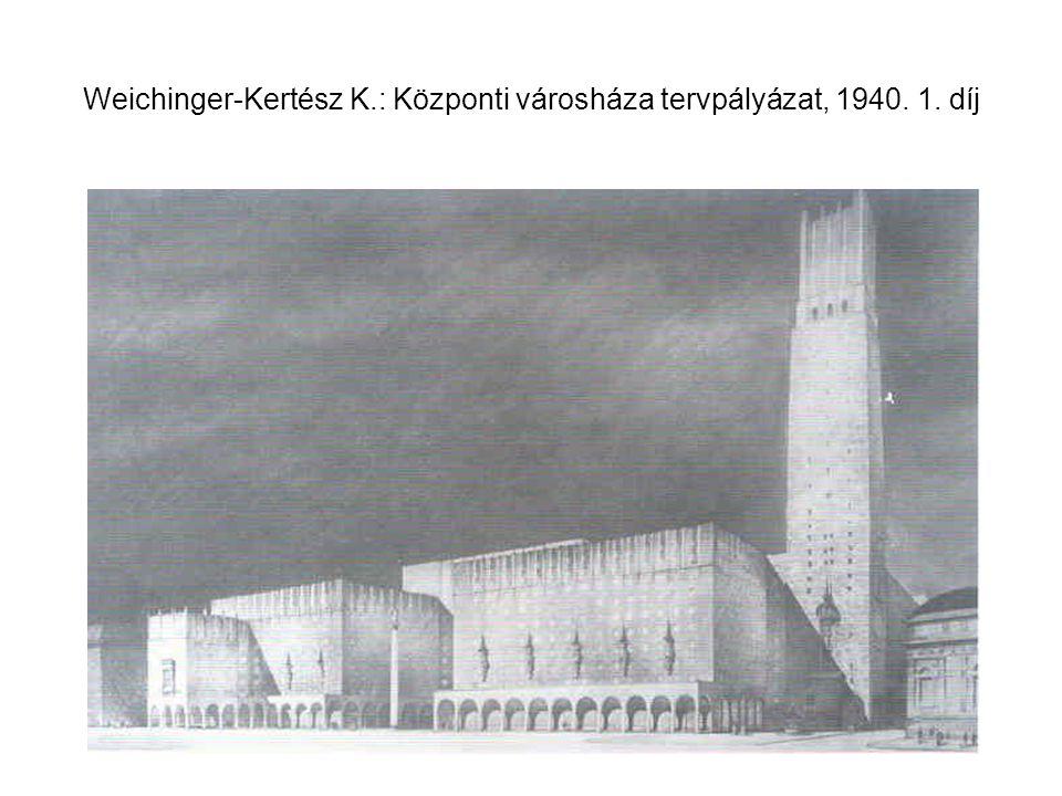 Weichinger-Kertész K.: Központi városháza tervpályázat, 1940. 1. díj