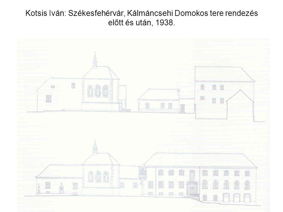 Kotsis Iván: Székesfehérvár, Kálmáncsehi Domokos tere rendezés előtt és után, 1938.