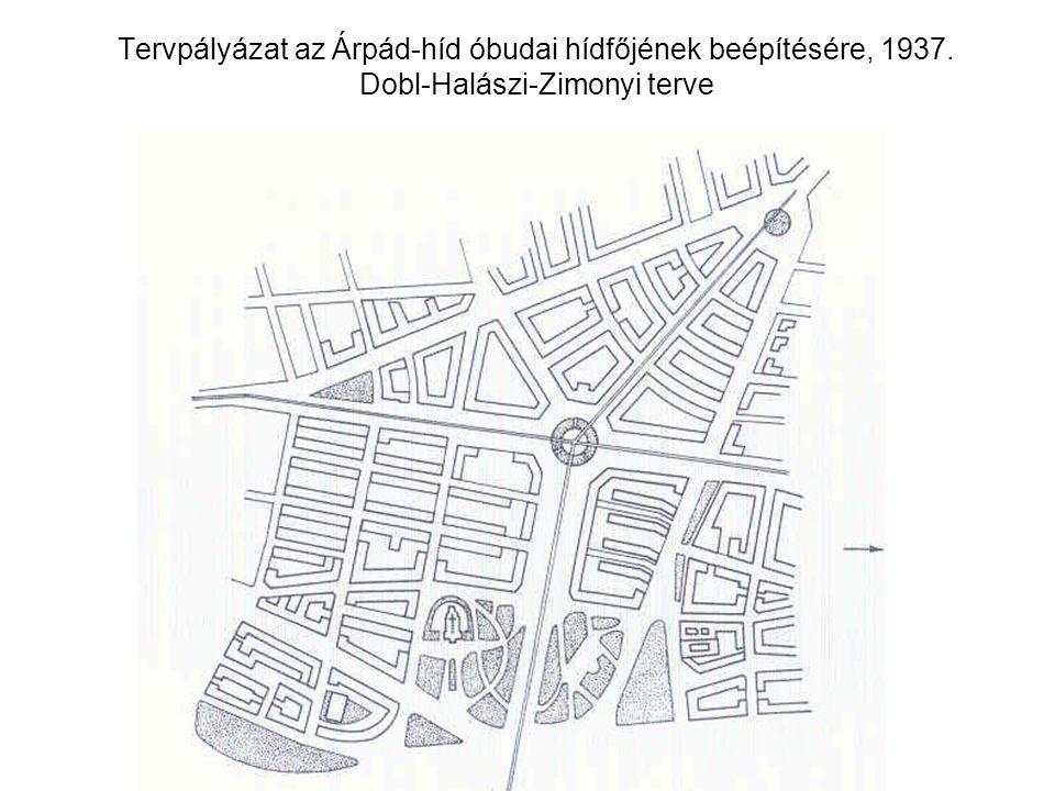 Tervpályázat az Árpád-híd óbudai hídfőjének beépítésére, 1937. Dobl-Halászi-Zimonyi terve