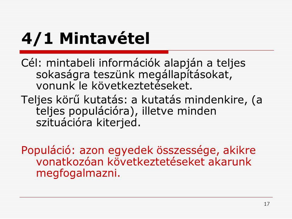 17 4/1 Mintavétel Cél: mintabeli információk alapján a teljes sokaságra teszünk megállapításokat, vonunk le következtetéseket. Teljes körű kutatás: a