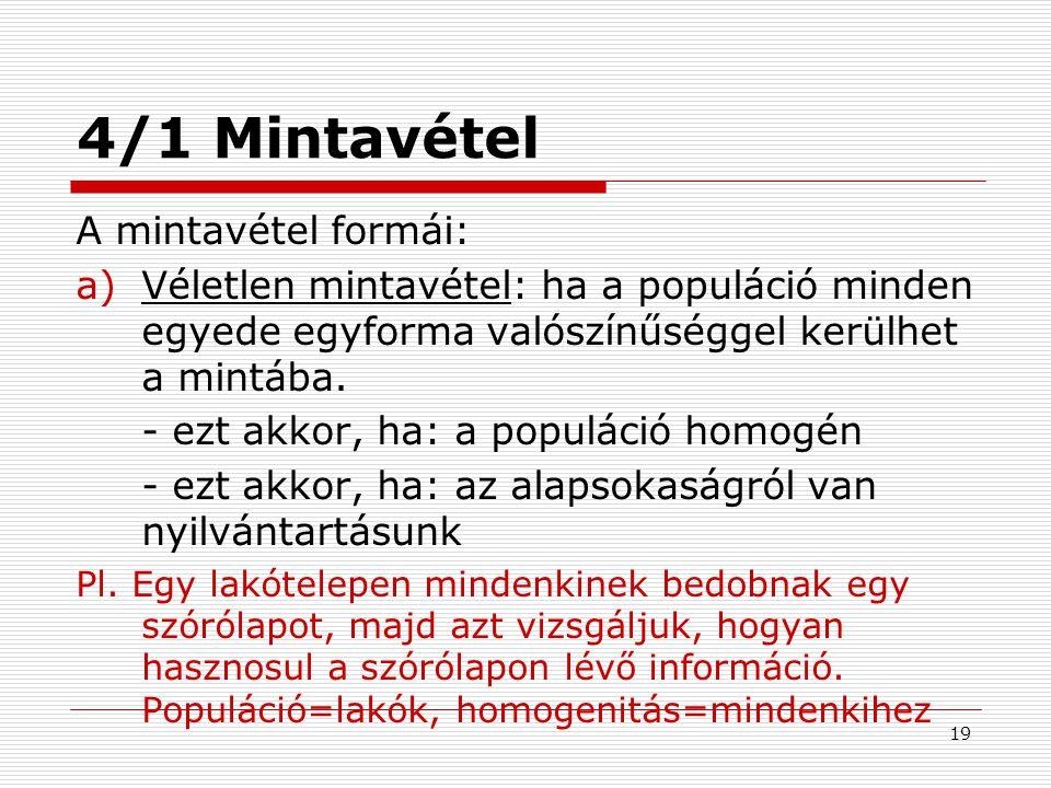 19 4/1 Mintavétel A mintavétel formái: a)Véletlen mintavétel: ha a populáció minden egyede egyforma valószínűséggel kerülhet a mintába. - ezt akkor, h