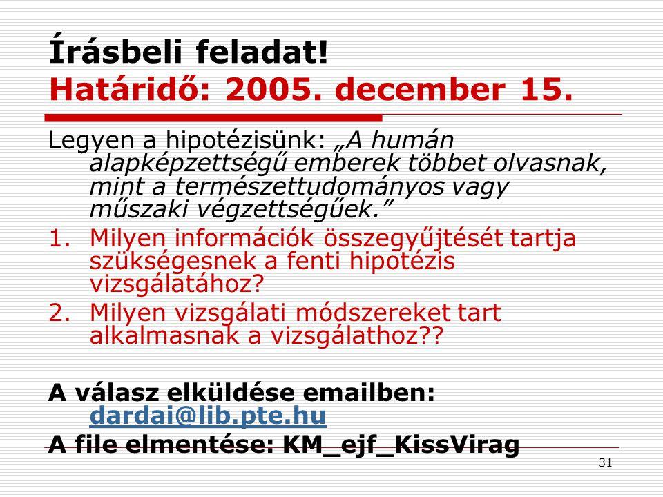 """31 Írásbeli feladat! Határidő: 2005. december 15. Legyen a hipotézisünk: """"A humán alapképzettségű emberek többet olvasnak, mint a természettudományos"""