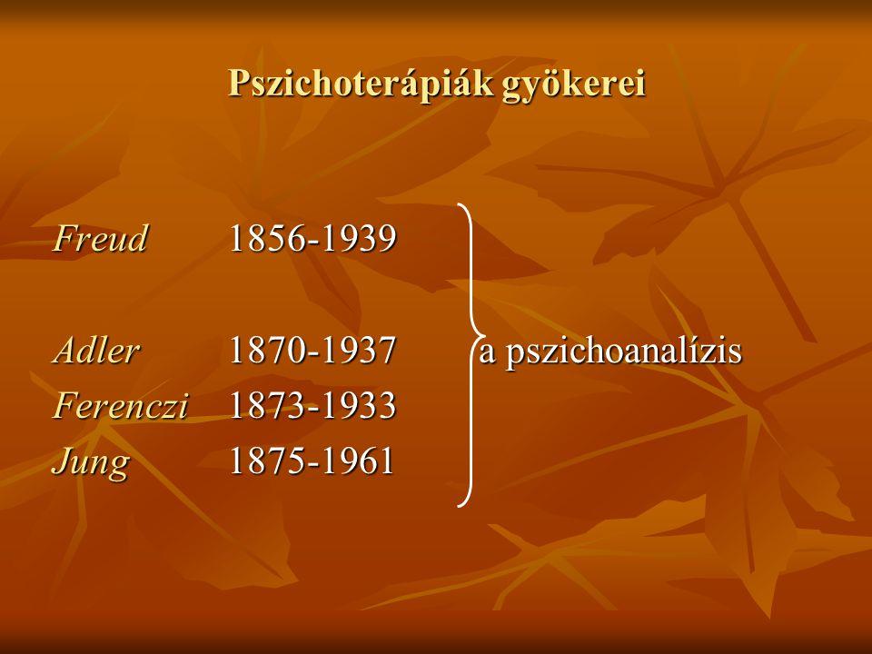 Pszichoterápiák gyökerei Freud1856-1939 Adler1870-1937 a pszichoanalízis Ferenczi 1873-1933 Jung1875-1961