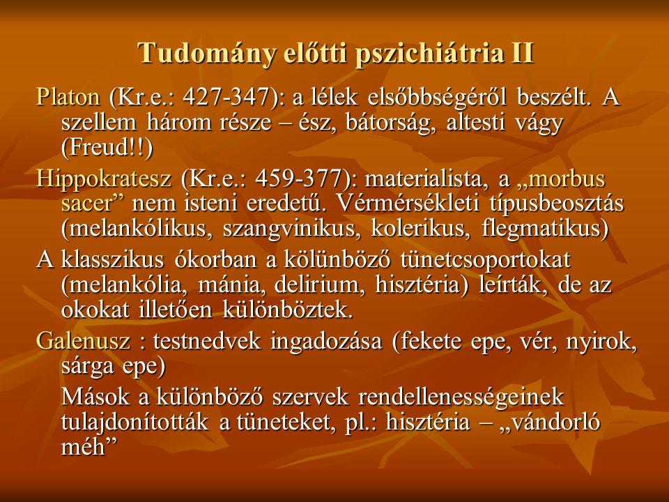 Tudomány előtti pszichiátria II Platon (Kr.e.: 427-347): a lélek elsőbbségéről beszélt. A szellem három része – ész, bátorság, altesti vágy (Freud!!)