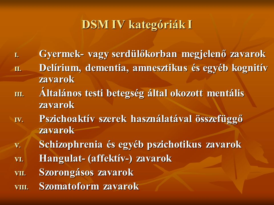 DSM IV kategóriák I I. Gyermek- vagy serdülőkorban megjelenő zavarok II. Delírium, dementia, amnesztikus és egyéb kognitív zavarok III. Általános test