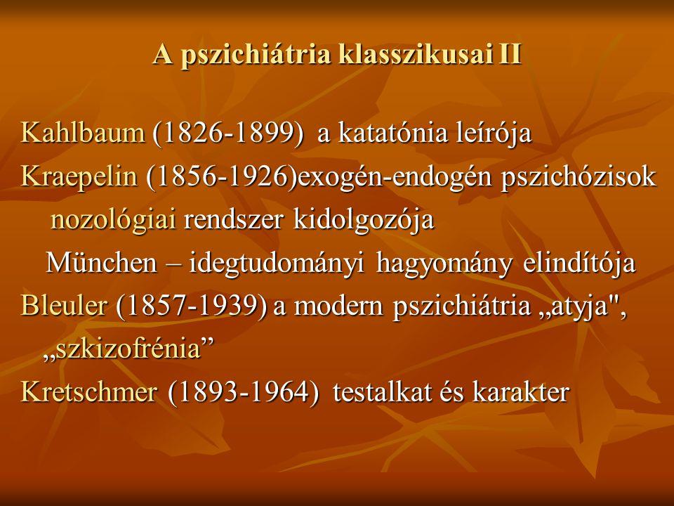 A pszichiátria klasszikusai II Kahlbaum (1826-1899) a katatónia leírója Kraepelin (1856-1926)exogén-endogén pszichózisok nozológiai rendszer kidolgozó