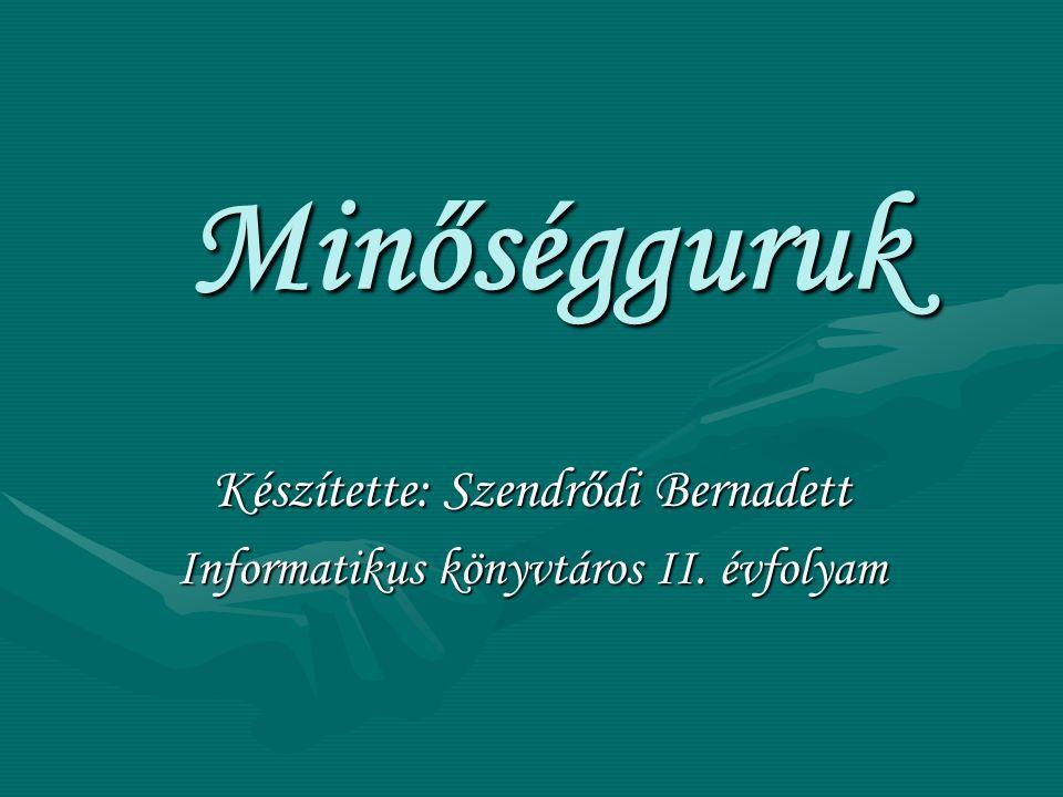 Minőségguruk Készítette: Szendrődi Bernadett Informatikus könyvtáros II. évfolyam