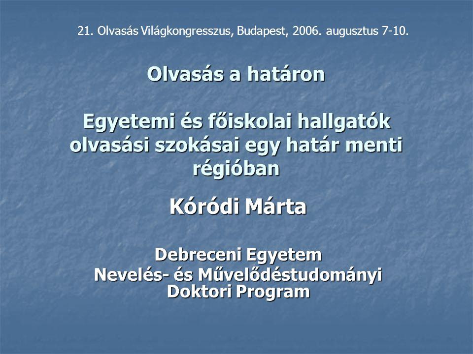 Olvasás a határon Egyetemi és főiskolai hallgatók olvasási szokásai egy határ menti régióban Kóródi Márta Debreceni Egyetem Nevelés- és Művelődéstudományi Doktori Program 21.