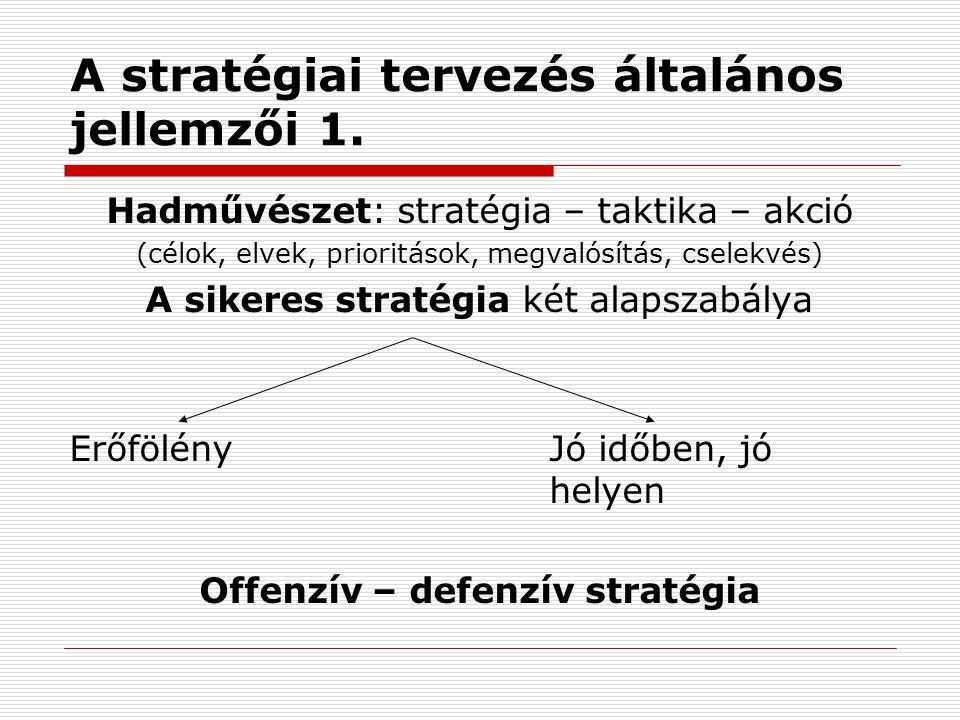 A stratégiai tervezés általános jellemzői 1. Hadművészet: stratégia – taktika – akció (célok, elvek, prioritások, megvalósítás, cselekvés) A sikeres s