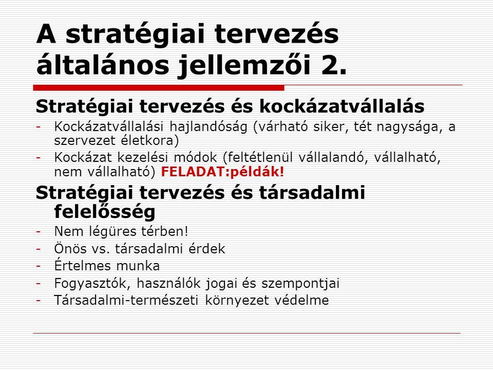 A stratégiai tervezés általános jellemzői 2. Stratégiai tervezés és kockázatvállalás -Kockázatvállalási hajlandóság (várható siker, tét nagysága, a sz