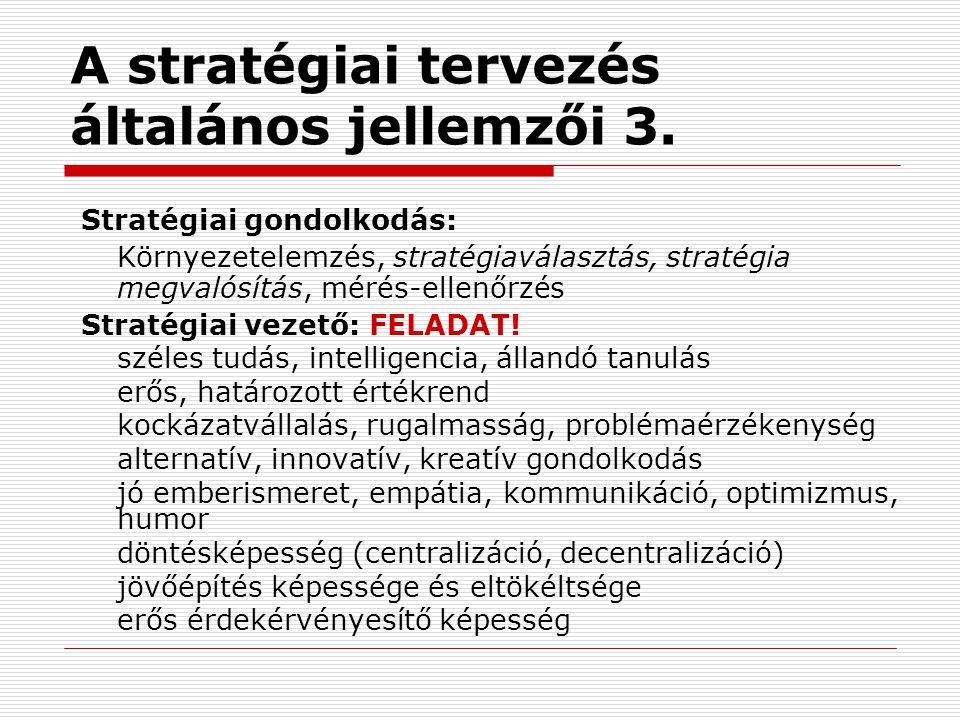A stratégiai tervezés általános jellemzői 3. Stratégiai gondolkodás: Környezetelemzés, stratégiaválasztás, stratégia megvalósítás, mérés-ellenőrzés St
