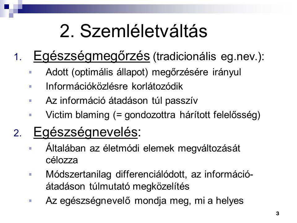 3 2. Szemléletváltás 1. Egészségmegőrzés (tradicionális eg.nev.):  Adott (optimális állapot) megőrzésére irányul  Információközlésre korlátozódik 