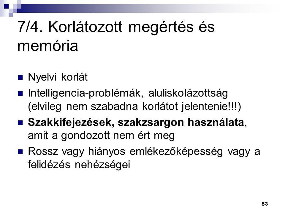53 7/4. Korlátozott megértés és memória Nyelvi korlát Intelligencia-problémák, aluliskolázottság (elvileg nem szabadna korlátot jelentenie!!!) Szakkif