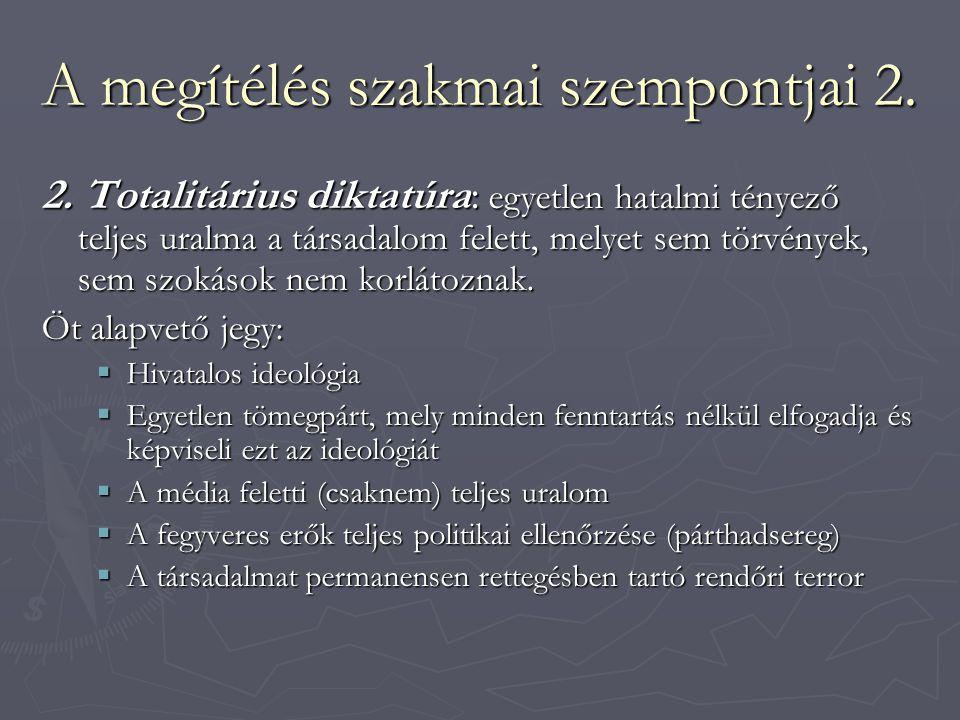 A megítélés szakmai szempontjai 2. 2. Totalitárius diktatúra: egyetlen hatalmi tényező teljes uralma a társadalom felett, melyet sem törvények, sem sz