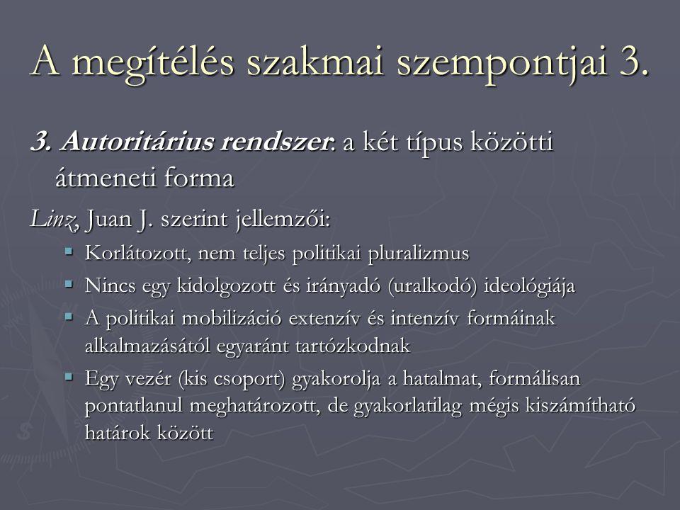 A megítélés szakmai szempontjai 3. 3. Autoritárius rendszer: a két típus közötti átmeneti forma Linz, Juan J. szerint jellemzői:  Korlátozott, nem te