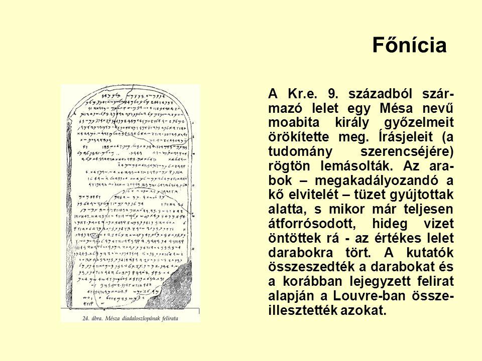 Főnícia A Kr.e. 9. századból szár- mazó lelet egy Mésa nevű moabita király győzelmeit örökítette meg. Írásjeleit (a tudomány szerencséjére) rögtön lem
