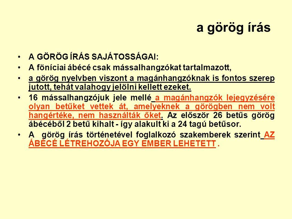 a görög írás A GÖRÖG ÍRÁS SAJÁTOSSÁGAI: A föníciai ábécé csak mássalhangzókat tartalmazott, a görög nyelvben viszont a magánhangzóknak is fontos szere