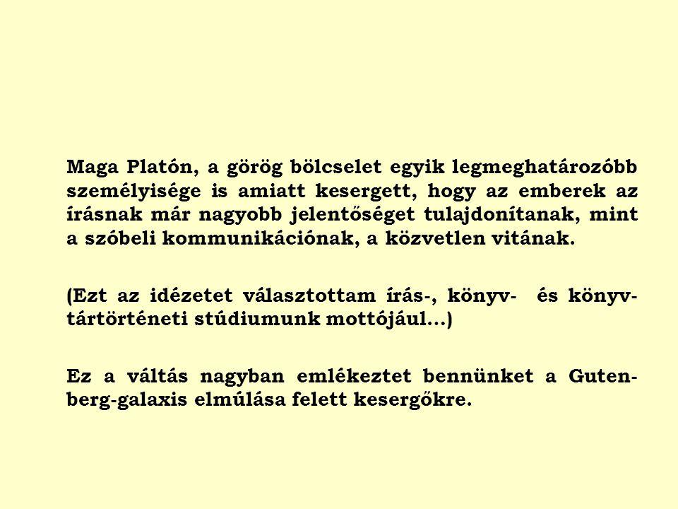 Maga Platón, a görög bölcselet egyik legmeghatározóbb személyisége is amiatt kesergett, hogy az emberek az írásnak már nagyobb jelentőséget tulajdonít