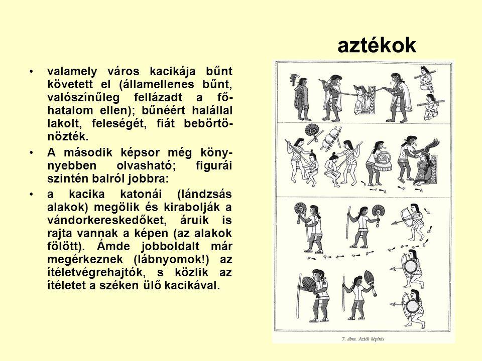 aztékok valamely város kacikája bűnt követett el (államellenes bűnt, valószínűleg fellázadt a fő- hatalom ellen); bűnéért halállal lakolt, feleségét,
