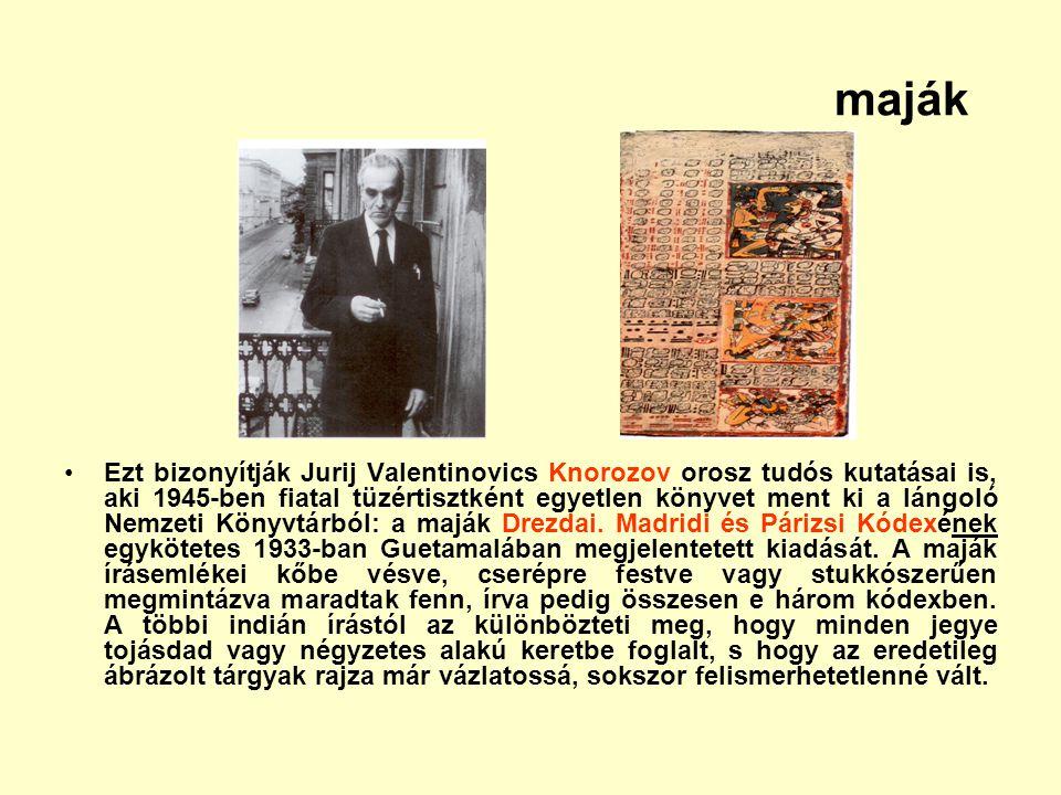 maják Ezt bizonyítják Jurij Valentinovics Knorozov orosz tudós kutatásai is, aki 1945-ben fiatal tüzértisztként egyetlen könyvet ment ki a lángoló Nem