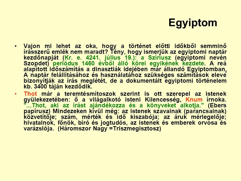 Egyiptom Vajon mi lehet az oka, hogy a történet előtti időkből semminő írásszerű emlék nem maradt? Tény, hogy ismerjük az egyiptomi naptár kezdőnapját