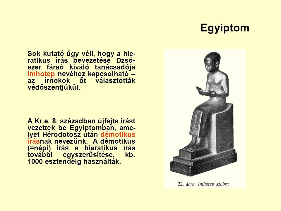 Egyiptom Sok kutató úgy véli, hogy a hie- ratikus írás bevezetése Dzsó- szer fáraó kiváló tanácsadója Imhotep nevéhez kapcsolható – az írnokok őt vála