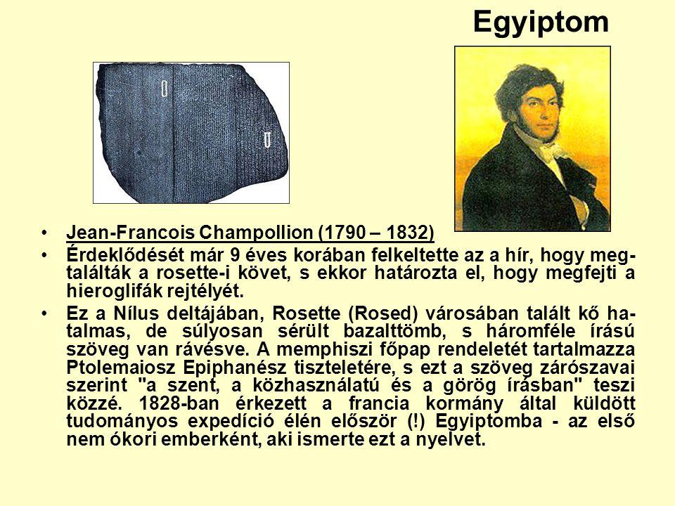 Egyiptom Jean-Francois Champollion (1790 – 1832) Érdeklődését már 9 éves korában felkeltette az a hír, hogy meg- találták a rosette-i követ, s ekkor h