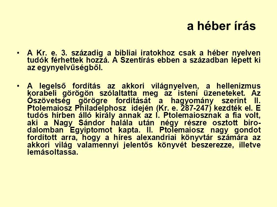 a héber írás A Kr. e. 3. századig a bibliai iratokhoz csak a héber nyelven tudók férhettek hozzá. A Szentírás ebben a században lépett ki az egynyelvű