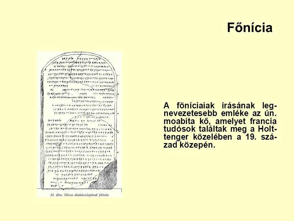 Főnícia A föníciaiak írásának leg- nevezetesebb emléke az ún. moabita kő, amelyet francia tudósok találtak meg a Holt- tenger közelében a 19. szá- zad