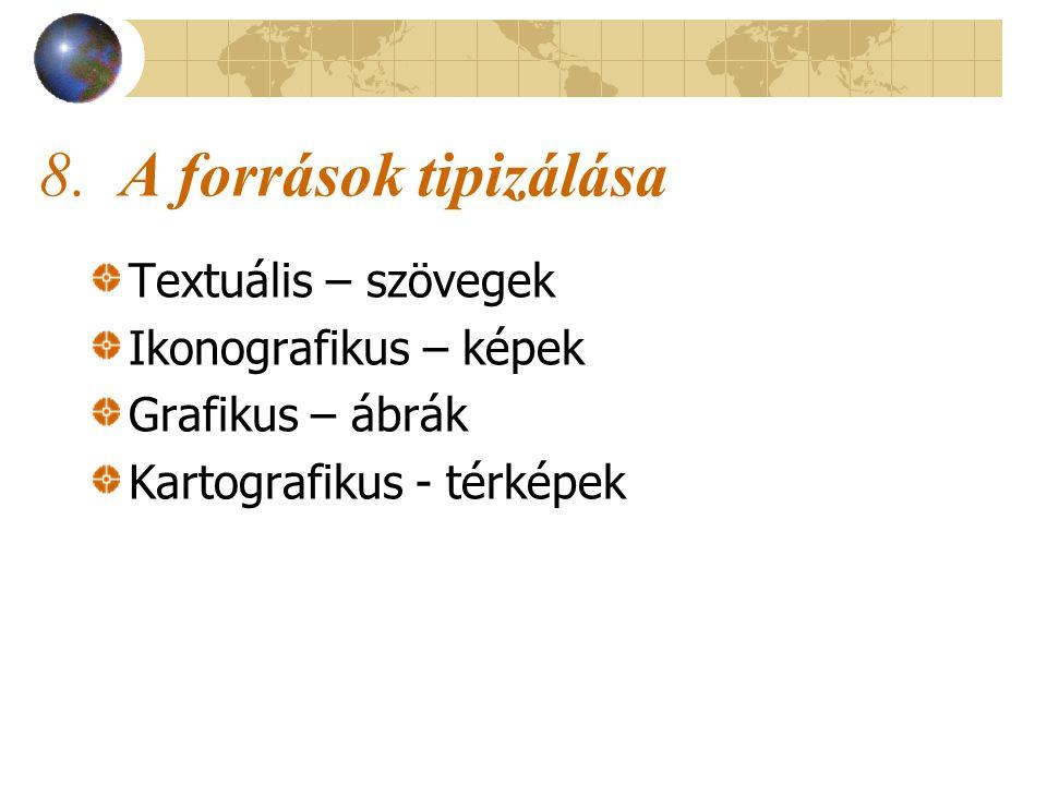 8. A források tipizálása Textuális – szövegek Ikonografikus – képek Grafikus – ábrák Kartografikus - térképek