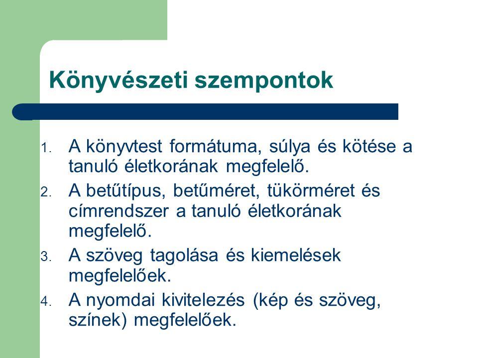 Könyvészeti szempontok 1.A könyvtest formátuma, súlya és kötése a tanuló életkorának megfelelő.