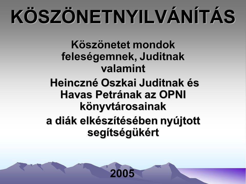 KÖSZÖNETNYILVÁNÍTÁS Köszönetet mondok feleségemnek, Juditnak valamint Heinczné Oszkai Juditnak és Havas Petrának az OPNI könyvtárosainak Heinczné Oszkai Juditnak és Havas Petrának az OPNI könyvtárosainak a diák elkészítésében nyújtott segítségükért 2005