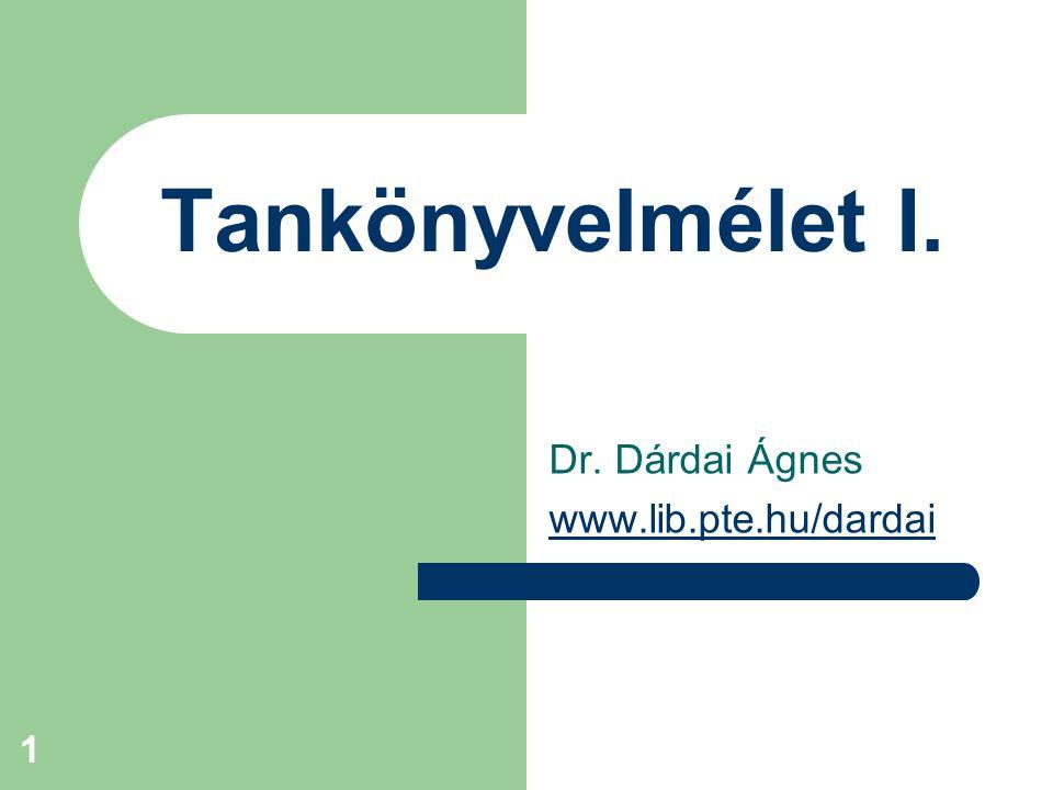 1 Tankönyvelmélet I. Dr. Dárdai Ágnes www.lib.pte.hu/dardai