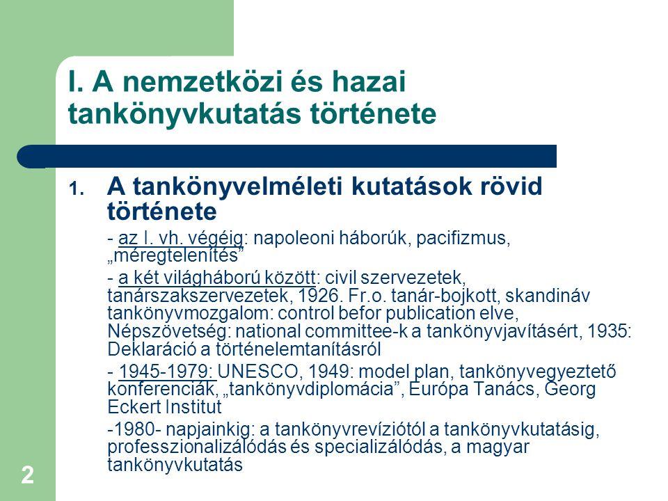 2 I. A nemzetközi és hazai tankönyvkutatás története 1. A tankönyvelméleti kutatások rövid története - az I. vh. végéig: napoleoni háborúk, pacifizmus