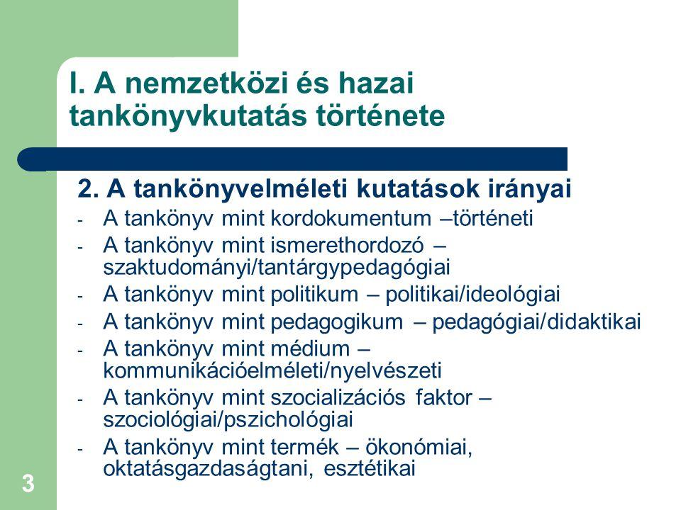3 I. A nemzetközi és hazai tankönyvkutatás története 2. A tankönyvelméleti kutatások irányai - A tankönyv mint kordokumentum –történeti - A tankönyv m