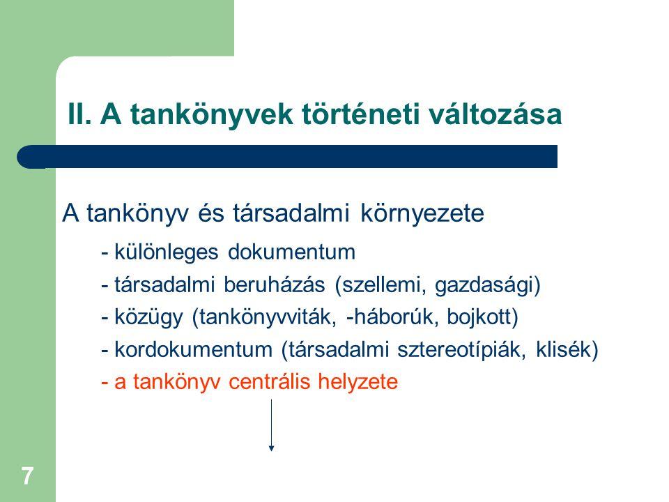 7 II. A tankönyvek történeti változása A tankönyv és társadalmi környezete - különleges dokumentum - társadalmi beruházás (szellemi, gazdasági) - közü