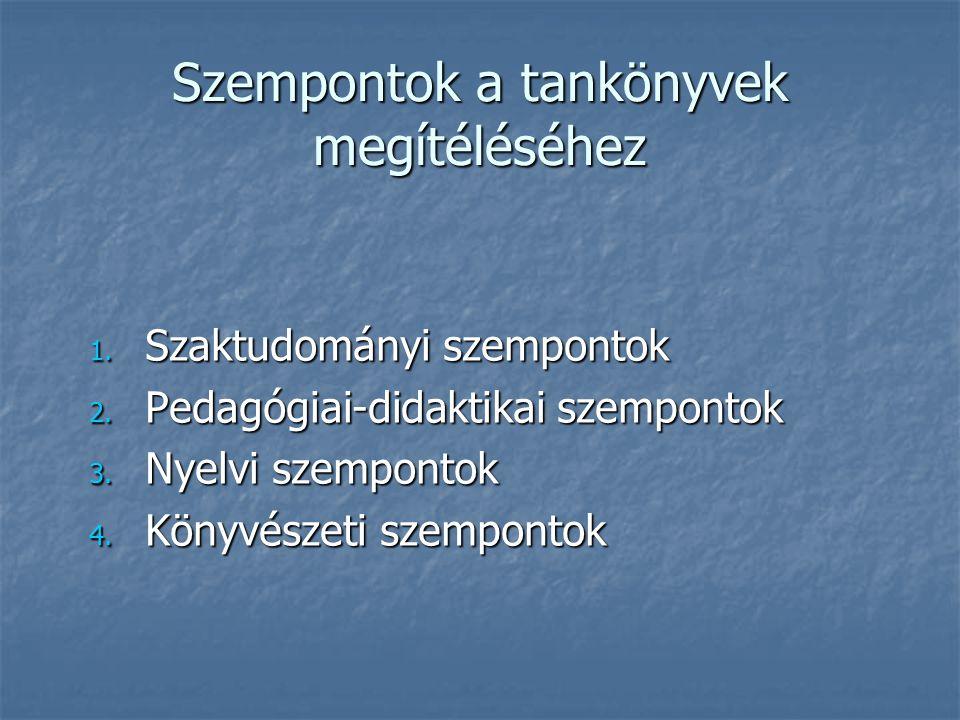Szempontok a tankönyvek megítéléséhez 1.Szaktudományi szempontok 2.
