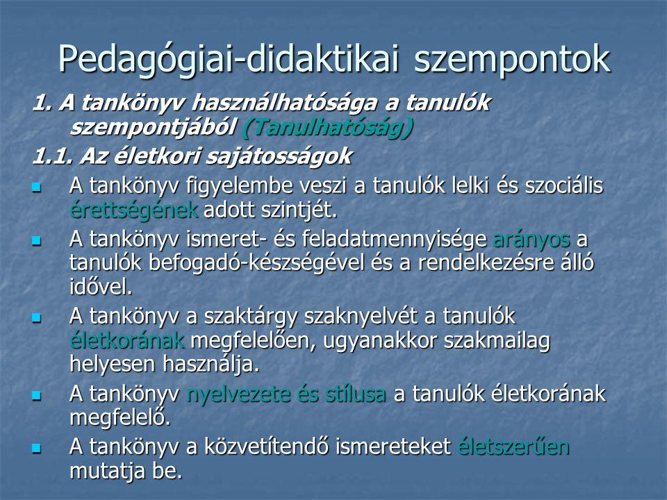 Pedagógiai-didaktikai szempontok 1. A tankönyv használhatósága a tanulók szempontjából (Tanulhatóság) 1.1. Az életkori sajátosságok A tankönyv figyele