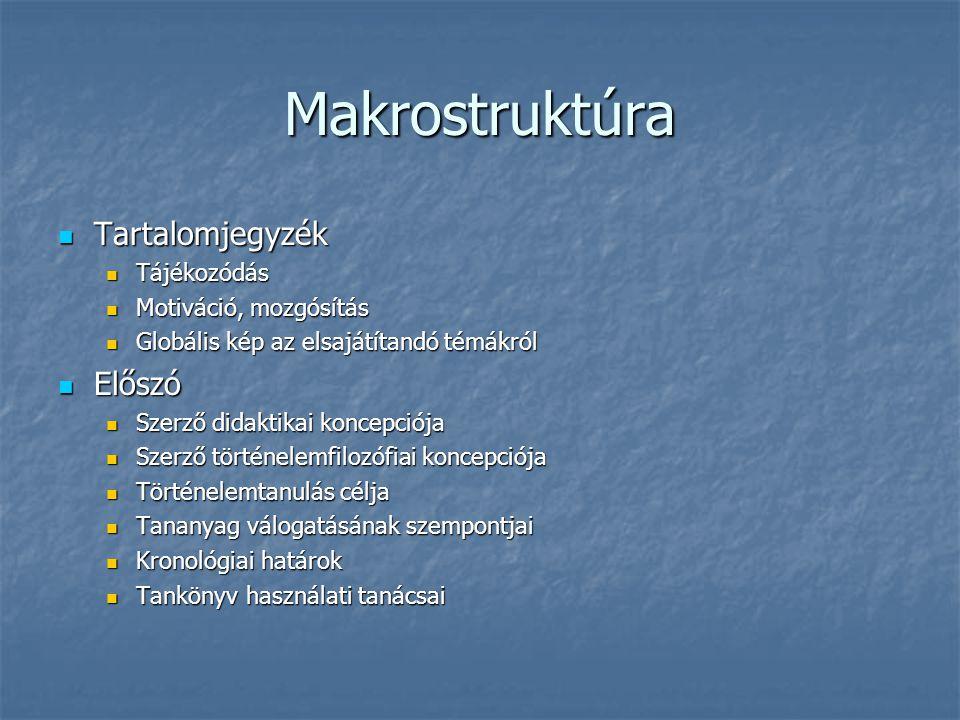 Makrostruktúra Tartalomjegyzék Tartalomjegyzék Tájékozódás Tájékozódás Motiváció, mozgósítás Motiváció, mozgósítás Globális kép az elsajátítandó témák