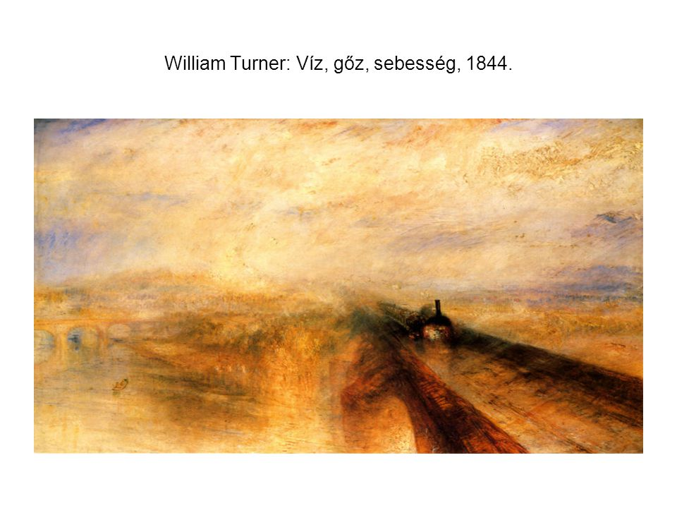 William Turner: Víz, gőz, sebesség, 1844.