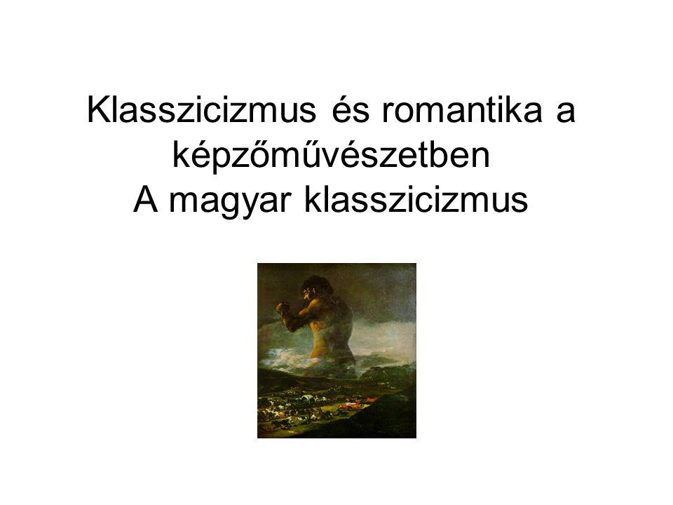 Klasszicizmus és romantika a képzőművészetben A magyar klasszicizmus