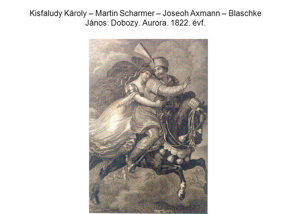 Kisfaludy Károly – Martin Scharmer – Joseoh Axmann – Blaschke János: Dobozy. Aurora. 1822. évf.