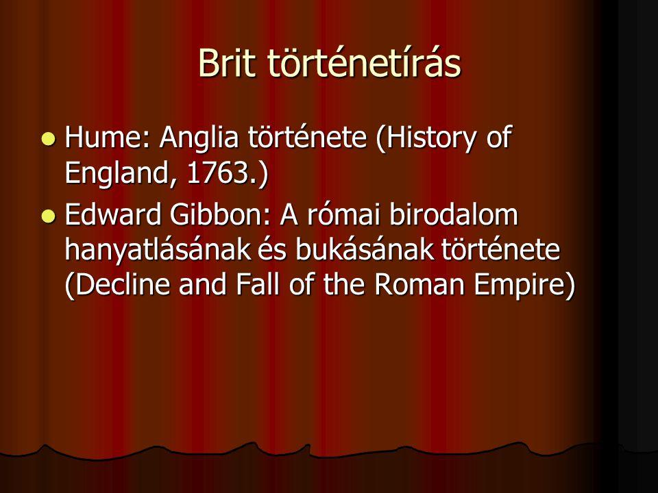 Brit történetírás Hume: Anglia története (History of England, 1763.) Hume: Anglia története (History of England, 1763.) Edward Gibbon: A római birodal