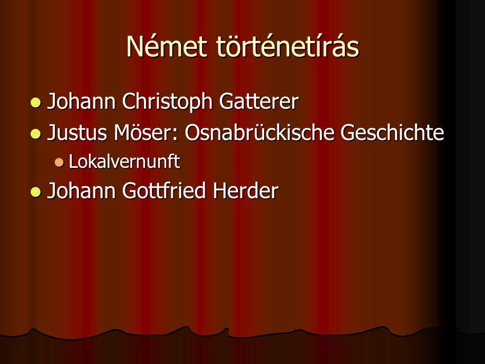Német történetírás Johann Christoph Gatterer Johann Christoph Gatterer Justus Möser: Osnabrückische Geschichte Justus Möser: Osnabrückische Geschichte