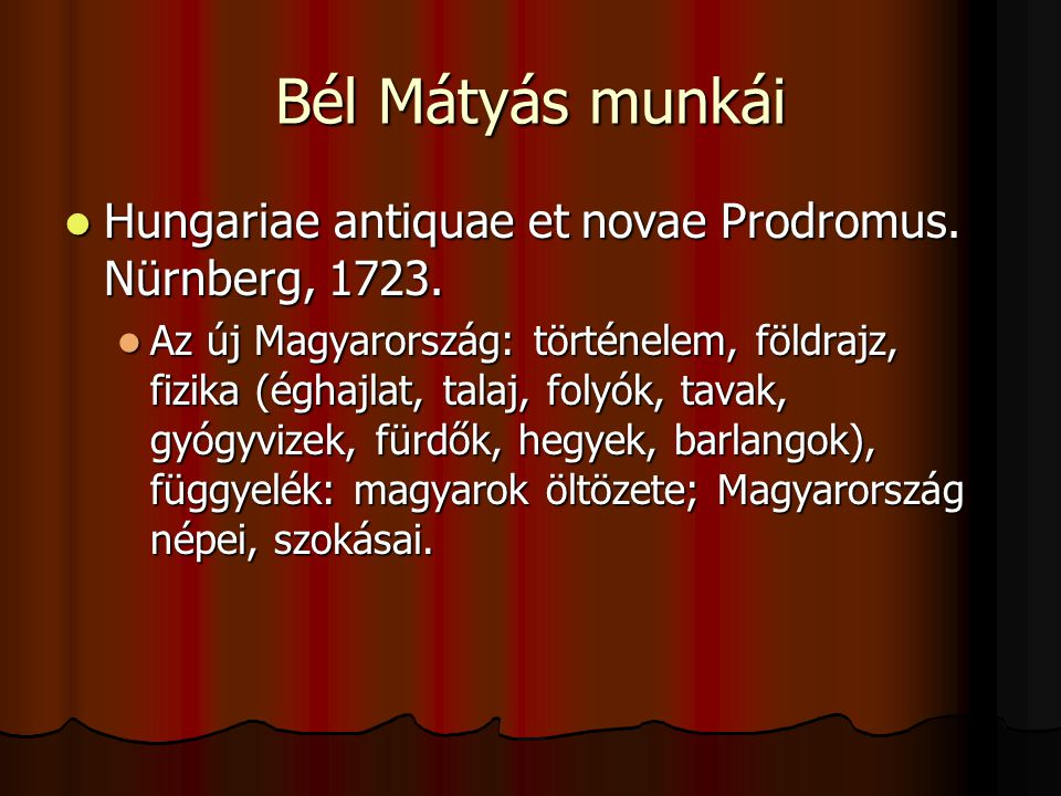 Bél Mátyás munkái Hungariae antiquae et novae Prodromus. Nürnberg, 1723. Hungariae antiquae et novae Prodromus. Nürnberg, 1723. Az új Magyarország: tö
