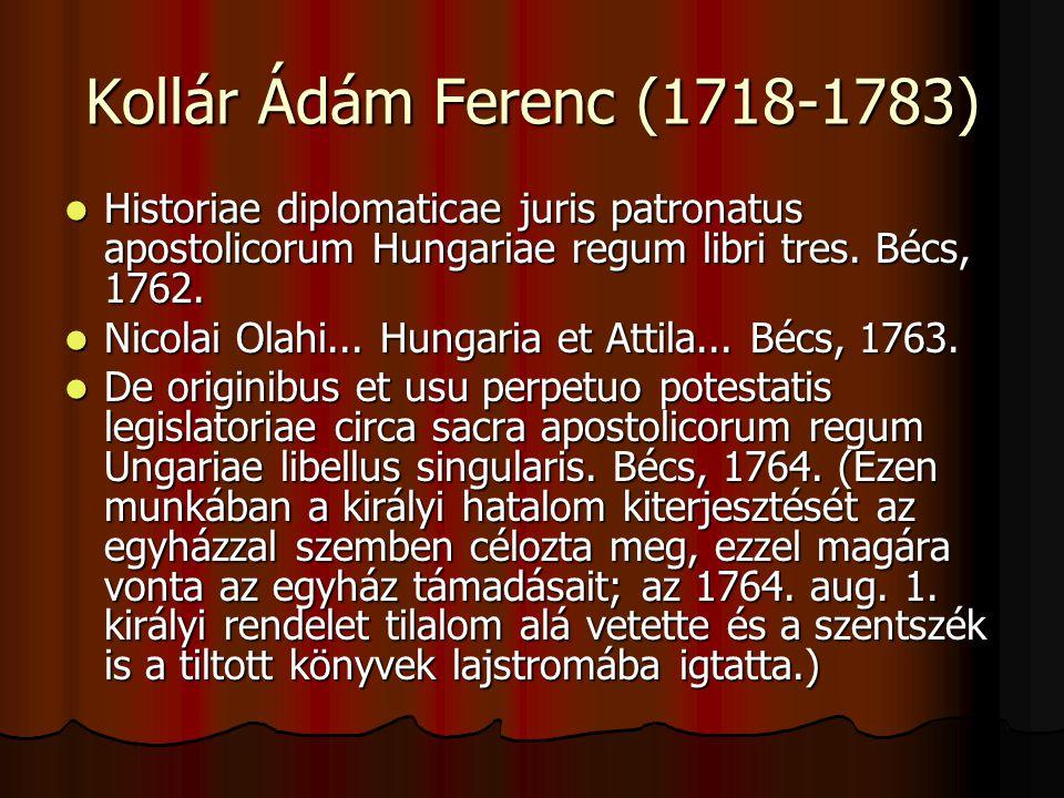 Kollár Ádám Ferenc (1718-1783) Historiae diplomaticae juris patronatus apostolicorum Hungariae regum libri tres. Bécs, 1762. Historiae diplomaticae ju