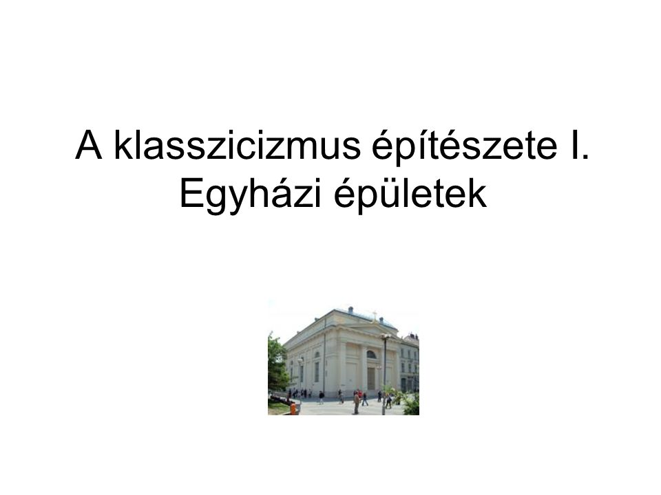 A klasszicizmus építészete I. Egyházi épületek